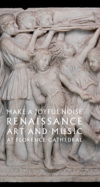 Make a Joyful Noise: Renaissance Art and Music at Florence Cathedral