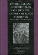 Cathedral and Civic Ritual in Late Medieval and Renaissance Florence Marica S. Tacconi A comprehensive investigation of the sixty-five extant liturgical manuscripts produced between 1150 and 1526 for both Santa Maria del Fiore and its predecessor, the early cathedral of Santa Reparata. Cambridge University Press, 2005 ISBN-10: 0521817048 ISBN-13: 978-0521817042